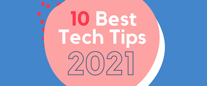 10 Best Tech Tips 2021