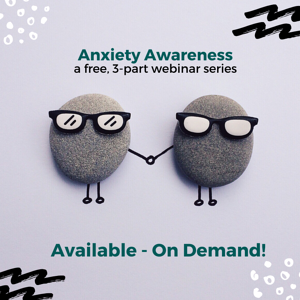 Anxiety Awareness Webinar Series (1)