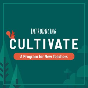Cultivate: A Program for New Teachers