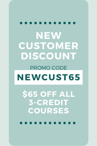 New Customer Discount Use Promo Code NEWCUST65 for $65 off all 3-credit courses
