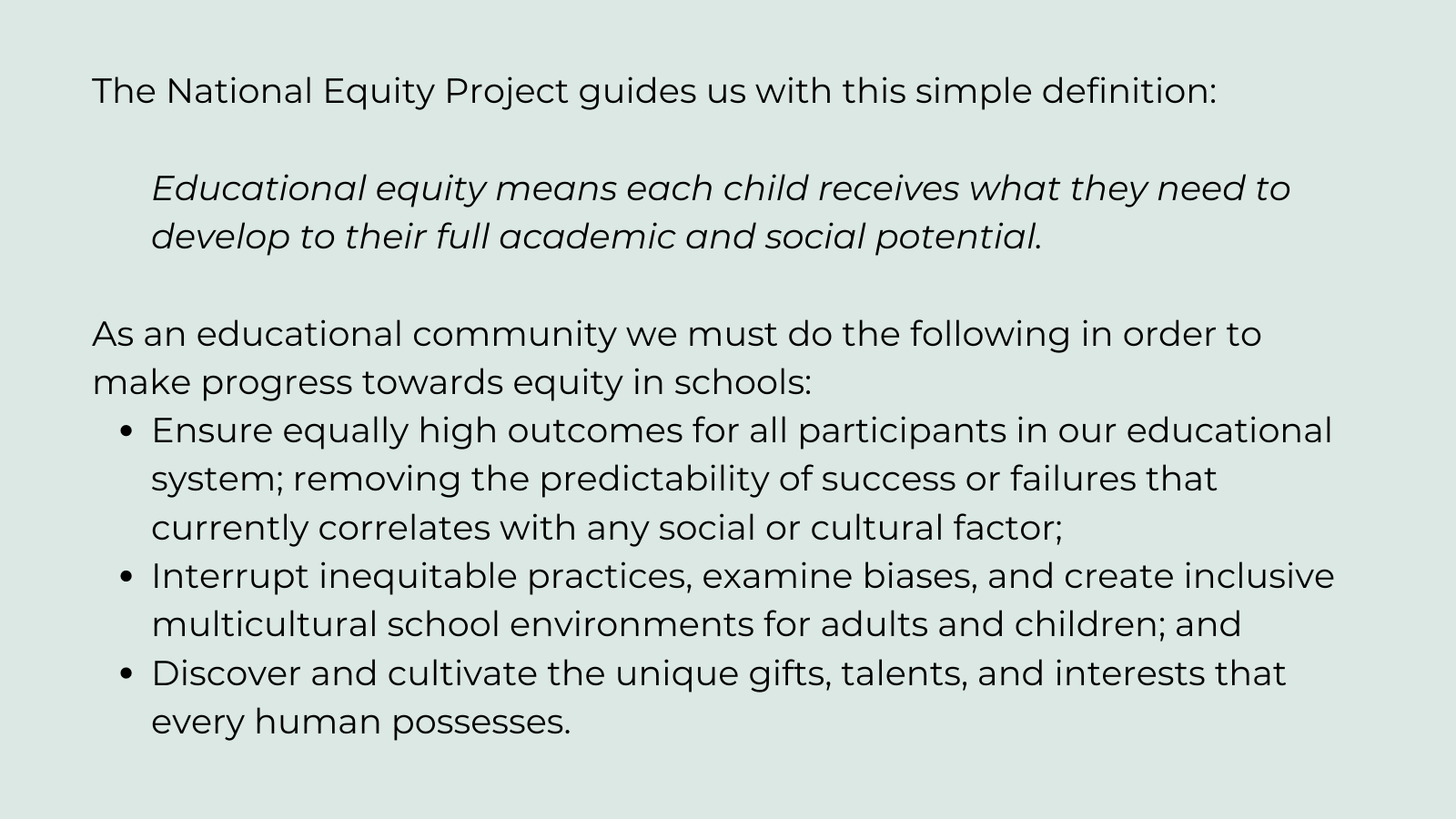 The National Equity Project guides us with this simple definition_ Educational equity means each child receives what they need to develop to their full academic and social potential. As an educational community w